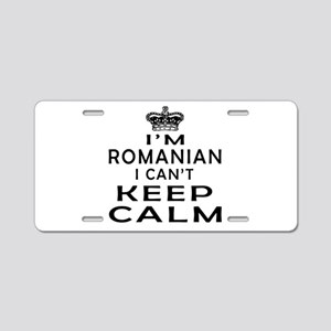 I Am Romanian I Can Not Keep Calm Aluminum License